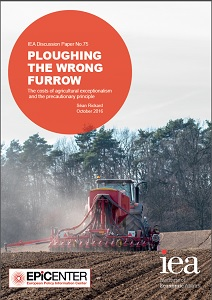 Ploughing the wrong furrow. The costs of agricultural exceptionalism and the precautionary principle / Institute of Economic Affairs