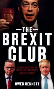 The Brexit Club : the inside story of the Leave campaign's shock victory / Owen Bennett