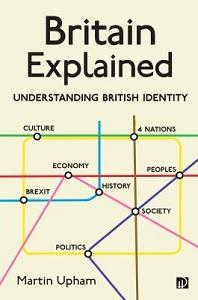 Britain explained : understanding British identity / Martin Upham