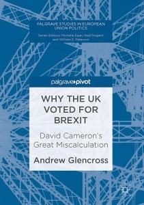 Why the UK voted for Brexit : David Cameron's great miscalculation / Andrew Glencross