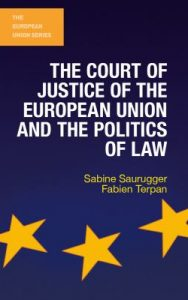 The Court of Justice of the European Union and the politics of law / Sabine Saurugger & Fabien Terpan