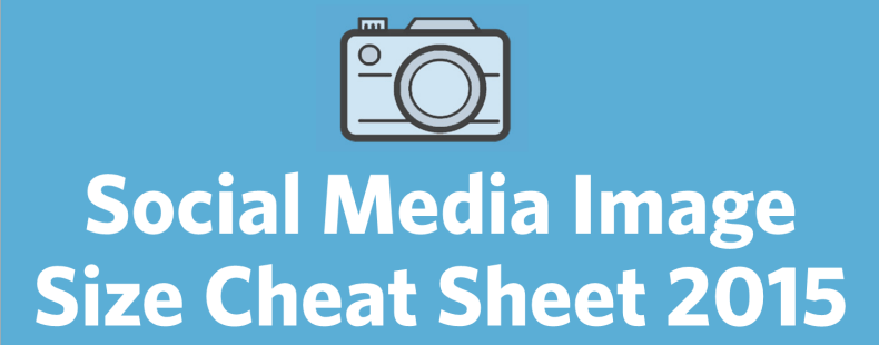 2015 Social Media Image Size Cheat Sheet and Image Tricks