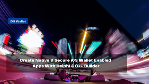 create-native-secure-ios-wallet-enabled-apps-with-delphi-c-builder