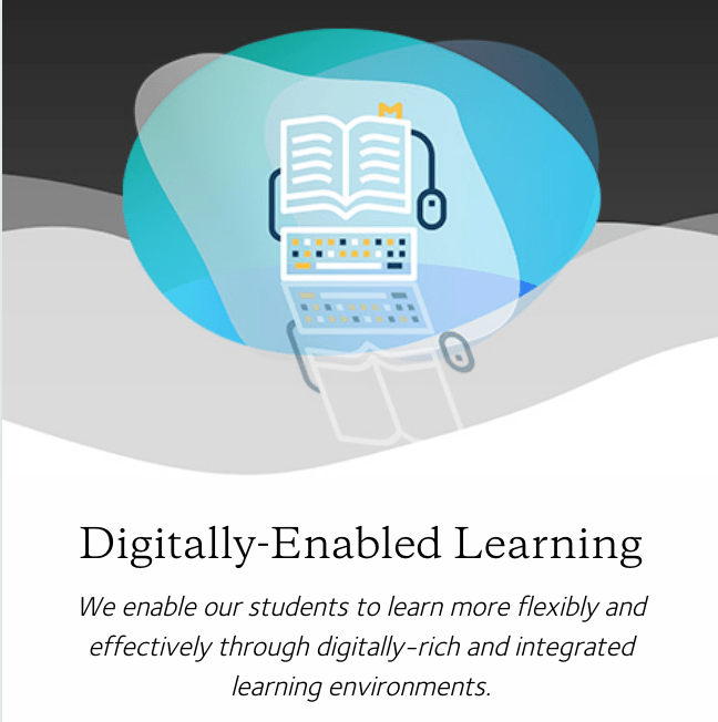 We enable our students to learn more flexibly and effectively through digitally-rich and integrated learning environments.