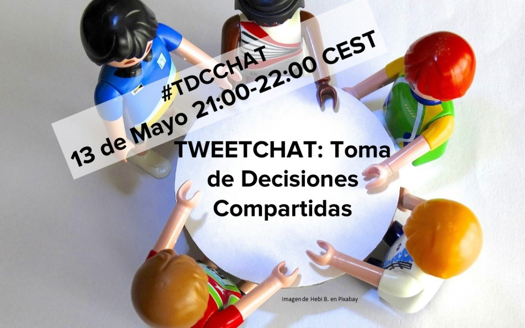 Tweet Chat «Toma de Decisiones Compartidas» #TDCCHAT 13 de Mayo 2019 21:00-22:00 h.