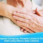 Mengenal Caregiver, Perawat Lansia & Orang Sakit yang Diburu Saat Lebaran