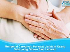 Mengenal Caregiver Perawat Lansia dan Perawat Orang Sakit Saat Lebaran