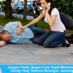 Jangan Panik, Begini Cara Tepat Menolong Orang Yang Terkena Serangan Jantung