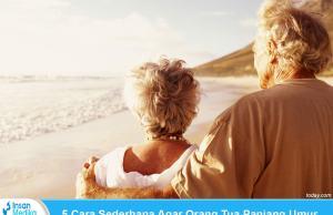 Cara agar orang tua panjang umur