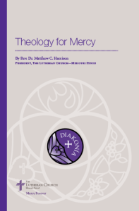Theology for Mercy - By Rev. Dr. Matthew C. Harrison