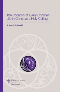 The Vocation of Every Christian: Life in Christ as a Holy Calling - By Jacob A. O. Preus III