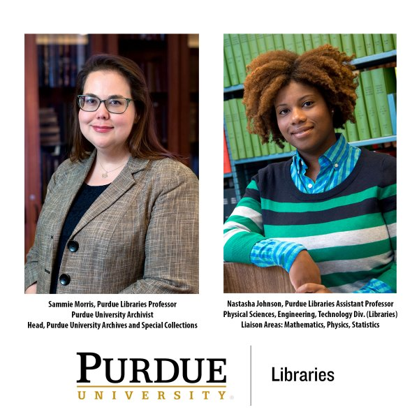 """Purdue University Libraries' faculty Sammie Morris and Nastasha Johnson are part of a Purdue University interdisciplinary team that received a grant from the National Historical Records and Publications Commission (NHPRC) """"to provide training for archivists across the country by developing and facilitating the Archives Leadership Institute (ALI) for the next generation of archivist leaders."""""""