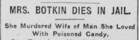 """Headline that reads """"Mrs. Botkin dies in jail. She murdered wife of man she loved with poisoned candy"""""""