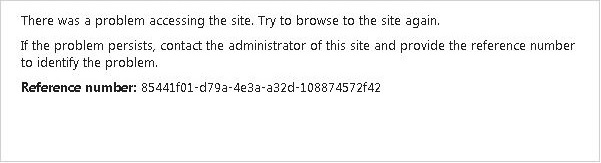 There was a problem accessing the site.  Try to browse to the site again. If the problem persists, contact the administrator of this site and provide the reference number to identify the problem.