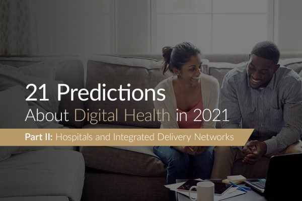 21 Predictions About Digital Health in 2021: Part 2