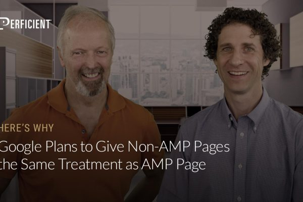 Eric Enge and Google's Ben Morss on Why Google Plans To Give Non Amp Pages The Same Treatment As Amp Pages