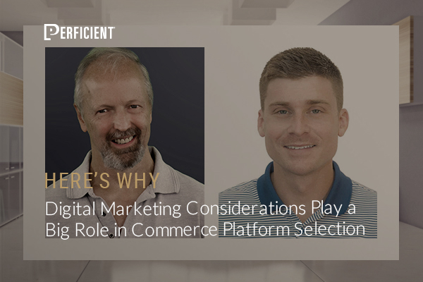 Digital Marketing Considerations Play a Big Role in Commerce Platform Selection