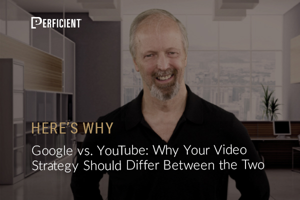 Google vs. YouTube: Why Your Video Strategy Should Differ Between the Two