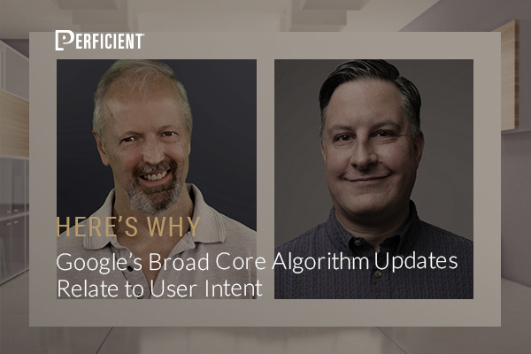 Eric-Enge-Duane-Forrester-Google's-broad-core-algorithm-updates-relate-to-user-intent-here's-why