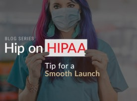 Hip On HIPAA Tip For A Smooth Launch