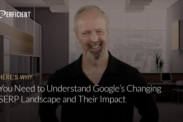 Eric Enge on Why You Need To Understand Google's Changing Serp Landscape And Their Impact