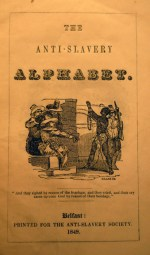 The anti-slavery alphabet, (Belfast, Anti-Slavery Society, 1849) Cotsen new accession