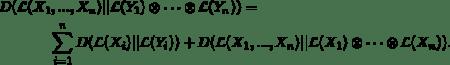 \begin{multline*}D(\mathcal{L}(X_1,...,X_n) || \mathcal{L}(Y_1) \otimes \cdots   \otimes  \mathcal{L}(Y_n)) = \\  \sum_{i=1}^n  D(\mathcal{L}(X_i) || \mathcal{L}(Y_i)) + D(\mathcal{L}(X_1,...,X_n) || \mathcal{L}(X_1) \otimes \cdots  \otimes  \mathcal{L}(X_n)).\end{multline*}
