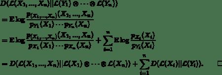 \begin{equation*} \begin{split} & D(\mathcal{L}(X_1,...,X_n)    \mathcal{L}(Y_1) \otimes \cdots   \otimes  \mathcal{L}(Y_n)) \\ & =  \mathbb{E} \log{\frac{p_{(X_1,...,X_n)}(X_1,...,X_n)}{p_{Y_1}(X_1)\cdots p_{Y_n}(X_n)}} \\ & =  \mathbb{E} \log{\frac{p_{(X_1,...,X_n)}(X_1,...,X_n)}{p_{X_1}(X_1)\cdots p_{X_n}(X_n)}}        + \sum_{i=1}^n \mathbb{E}\log{\frac{p_{X_i}(X_i)}{p_{Y_i}(X_i)}} \\  & = D(\mathcal{L}(X_1,...,X_n)    \mathcal{L}(X_1) \otimes \cdots  \otimes  \mathcal{L}(X_n)) + \sum_{i=1}^n  D(\mathcal{L}(X_i)    \mathcal{L}(Y_i)) . \qquad\square \end{split} \end{equation*}