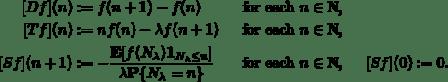 \begin{align*} [Df](n) &:= f(n+1)-f(n)&\text{for each $n\in\mathbb{N}$},\\ [Tf](n) &:= nf(n)-\lambda f(n+1)&\text{for each $n\in\mathbb{N}$},\\ [Sf](n+1) &:= - \frac{\mathbf{E}[f(N_\lambda) \mathbf{1}_{N_\lambda \le n}]} {\lambda \mathbf{P}\{N_\lambda = n\}} &\text{for each $n\in\mathbb{N}$}, & &[Sf](0):=0. \end{align*}