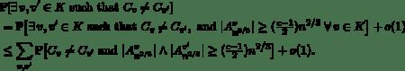 \begin{eqnarray*} && \mathbb{P}[\exists\, v,v' \in K \text{ such that } C_v \neq C_{v'}] \ && \mbox{}= \mathbb{P}\big[\exists\, v,v' \in K \text{ such that } C_v \neq C_{v'}, \text{ and } |A^v_{n^{2/3}}| \ge (\tfrac{c-1}{2})n^{2/3} ~\forall\, v \in K\big] + o(1) \phantom{\sum}\ && \mbox{}\le \sum_{v,v'} \mathbb{P}\big[C_v \neq C_{v'} \text{ and }  |A^v_{n^{2/3}}| \wedge |A_{n^{2/3}}^{v'}| \ge  (\tfrac{c-1}{2})n^{2/3}\big]+o(1). \end{eqnarray*}