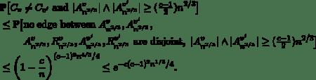 \begin{eqnarray*} &&  \mathbb{P}\big[C_v \neq C_{v'} \text{ and }  |A^v_{n^{2/3}}| \wedge |A_{n^{2/3}}^{v'}| \ge  (\tfrac{c-1}{2})n^{2/3}\big] \ && \mbox{} \le \mathbb{P}\big[ \text{no edge between }A^v_{n^{2/3}},A^{v'}_{n^{2/3}},\ && \phantom{\mbox{} \le \mathbb{P}\big[} A^v_{n^{2/3}},R^v_{n^{2/3}}, A^{v'}_{n^{2/3}},R^{v'}_{n^{2/3}}\text{ are disjoint}, ~ |A^v_{n^{2/3}}| \wedge |A_{n^{2/3}}^{v'}| \ge  (\tfrac{c-1}{2})n^{2/3}\big] \ && \mbox{}\le \bigg(1-\frac{c}{n} \bigg)^{(c-1)^2n^{4/3}/4} \le e^{-c(c-1)^2n^{1/3}/4}. \end{eqnarray*}