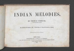 Indian Melodies by Thomas Commuck, a  Narragansett Indian. Harmonized by Thomas Hastings, Esq. New York: G. Lane & C. B. Tippett, 1845.