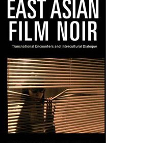 Book cover: East Asian Film Noir: Transnational Encounters and Intercultural Dialogue