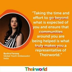 """""""Taking the time and effort to go beyond what's expected of you and ensure that communities around you are being helped is what truly makes you a representative of TheirWorld"""""""