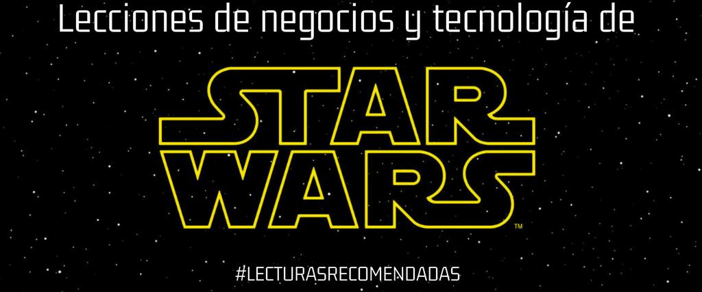 Lecciones de negocios y tecnología de Star Wars