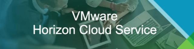 New VMware Horizon Cloud Service