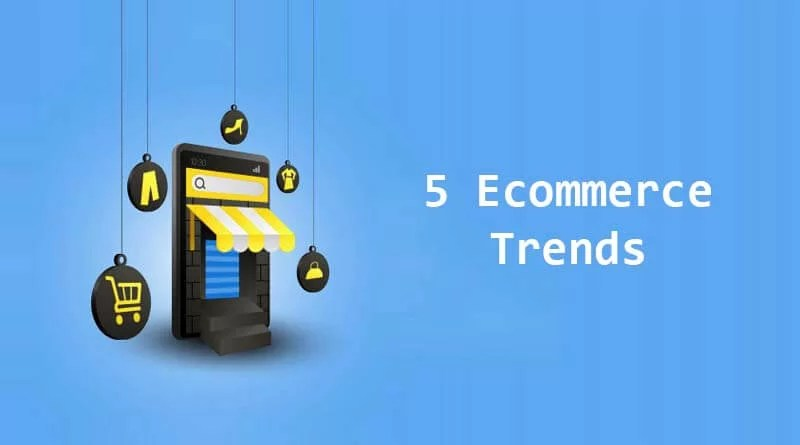5 ECommerce Trends To Watch Out In 2021