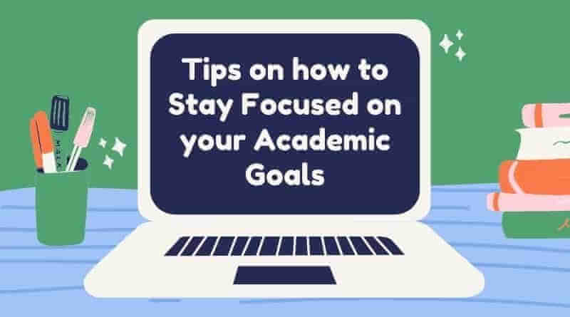 Tips on how to Stay Focused on your Academic Goals