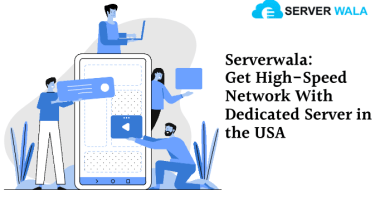Serverwala: Get High-Speed Network With Dedicated Server in the USA