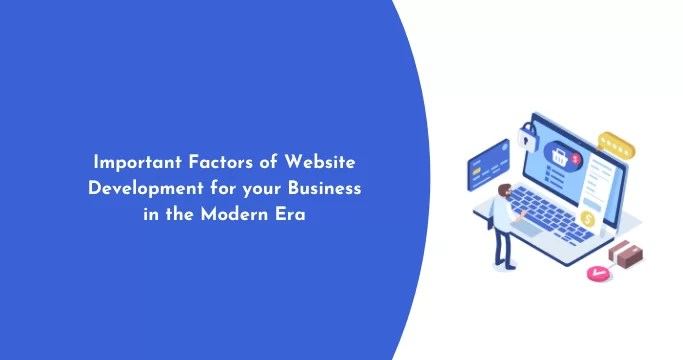 Important Factors of Website Development for your Business in the Modern Era