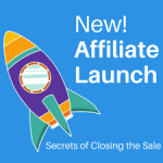 New Affiliate Launch: Secrets of Closing the Sale