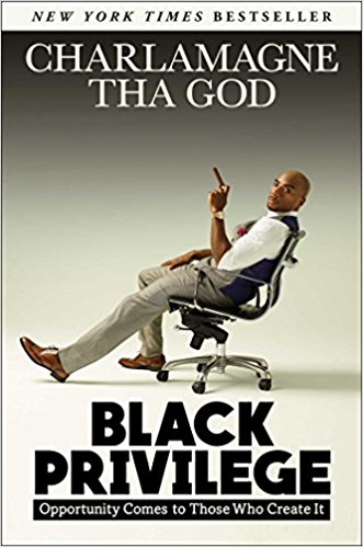 Black Privilege Opportunity Comes to Those Who Create It by Charlamagne the god