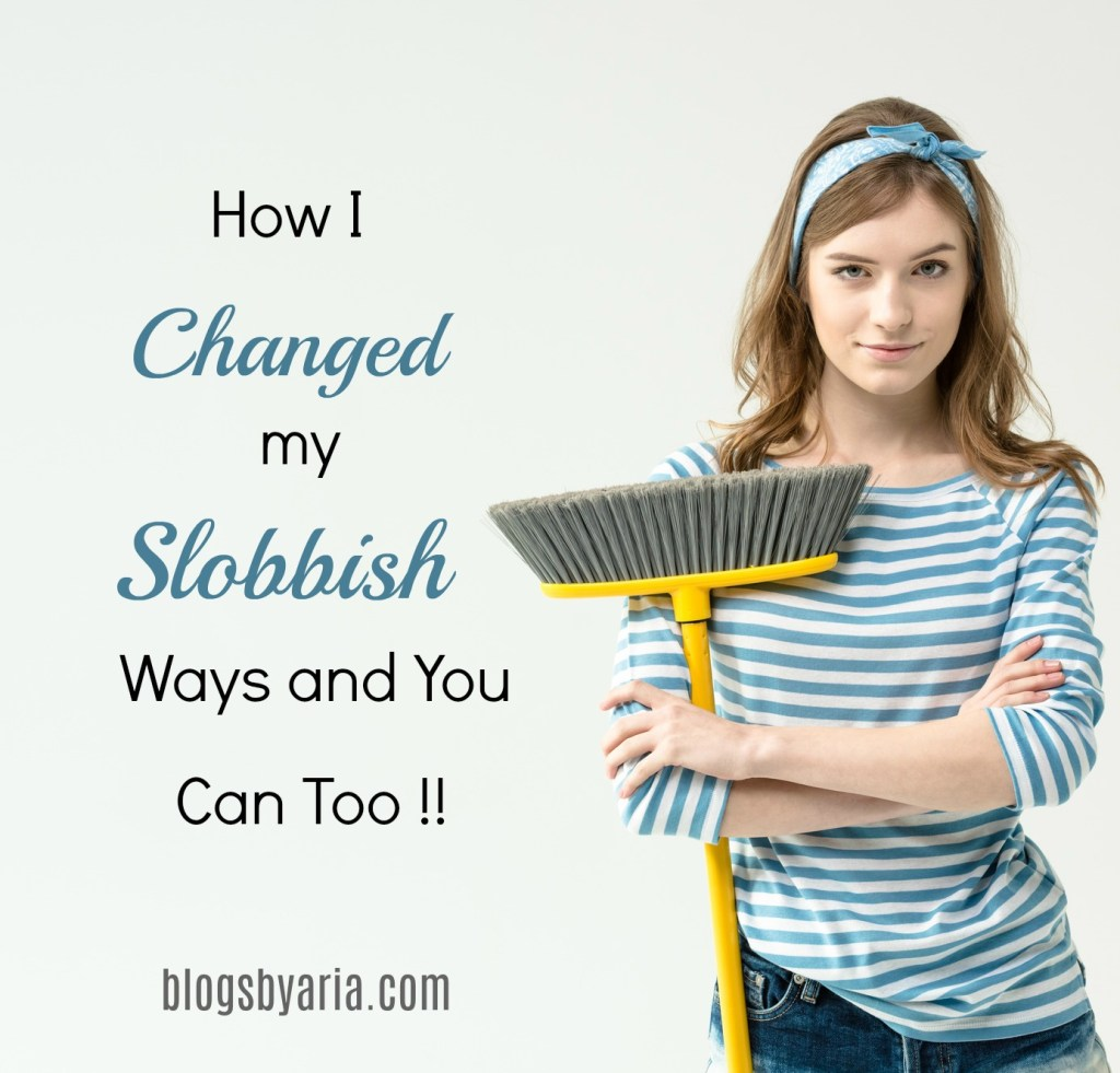 How I Changed my Slobbish Ways
