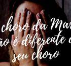O choro da Maria não é diferente do seu