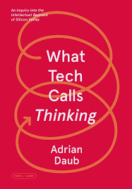 What Tech Calls Thinking   Adrian Daub   Macmillan