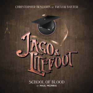 BIG FINISH - JAGO & LITEFOOT SERIES 12 - School of Blood by Paul Morris