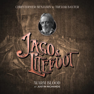 BIG FINISH - JAGO & LITEFOOT SERIES 12 - Warm Blood by Justin Richards
