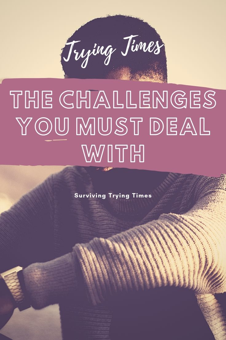 Deal with trying times