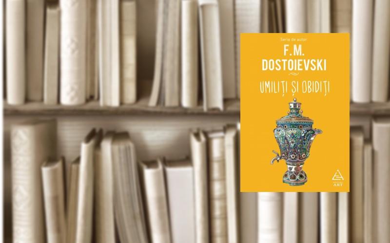 """""""UMILIŢI ŞI OBIDIŢI"""" – oricât ai citi, tot la Dostoievski te întorci"""