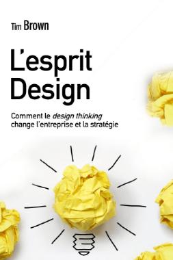 L'Esprit design: Comment le design thinking change l'entreprise et la stratégie